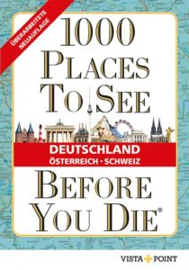 1000 Places To See Before You Die - Deutschland, Österreich, Schweiz Eszter Kalmár/Andrea Herfurth-Schindler/Andreas Schulz 9783961410552