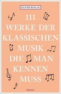 111 Werke der klassischen Musik, die man kennen muss Buslau, Oliver 9783740802363