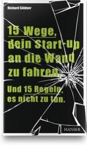 15 Wege, dein Start-up an die Wand zu fahren. Und 15 Regeln, es nicht zu tun Söldner, Richard 9783446459427