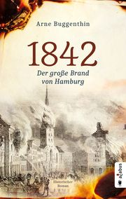 1842. Der große Brand von Hamburg Buggenthin, Arne 9783862827091