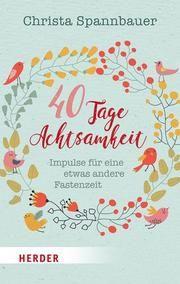 40 Tage Achtsamkeit Spannbauer, Christa 9783451031731