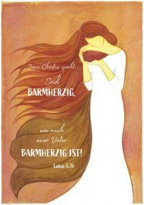 Jesus Christus spricht: Seid barmherzig, wie auch euer Vater barmherzig ist! Lukas 6,36 Katja Hogh 4250222980017