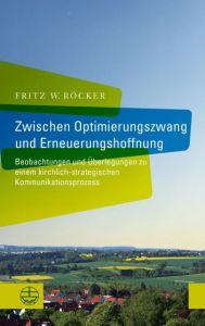 9783374066124 Zwischen Optimierungszwang und Erneuerungshoffnung : Beobachtungen und Überlegungen zu einem kirchlich-strategischen Kommunikationsprozess
