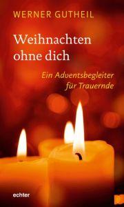 Weihnachten ohne dich Gutheil, Werner 9783429055516