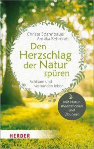 Den Herzschlag der Natur spüren Spannbauer, Christa/Behrendt, Annika 9783451032387