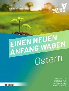 Einen neuen Anfang wagen Klaus Vellguth (Prof.)/Judith Lurweg 9783451073014