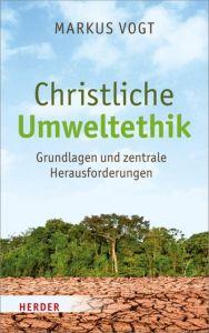 Christliche Umweltethik Vogt, Markus (Prof.) 9783451391101