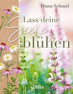 Lass deine Seele blühen Schmid, Diana 9783451399367