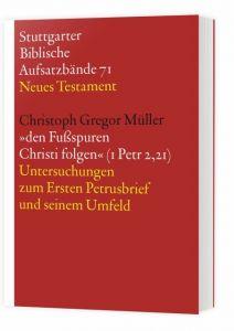 9783460067110 Den Fußsspuren Christi folgen (1 Petr 2,21) : Untersuchungen zum ersten Petrusbrief und seinem Umfled