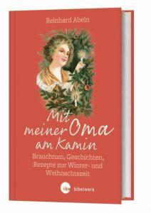 Mit Oma am Kamin .  Brauchtum, Geschichte, Rezepte zur Winter- und Weihnachtszeit