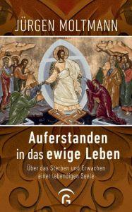 Auferstanden in das ewige Leben Moltmann, Jürgen 9783579066028