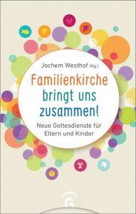 Familienkirche bringt uns zusammen! Jochem Westhof 9783579074467