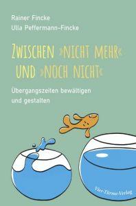 Zwischen noch nicht und nicht mehr Peffermann-Fincke, Ulla/Fincke, Rainer 9783736503281