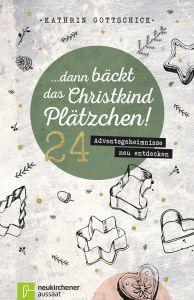 Dann bäckt das Christkind Plätzchen! Gottschick, Kathrin 9783761563700