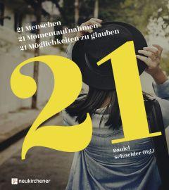 21 Menschen - 21 Momentaufnahmen - 21 Möglichkeiten zu glauben Daniel Schneider 9783761566084