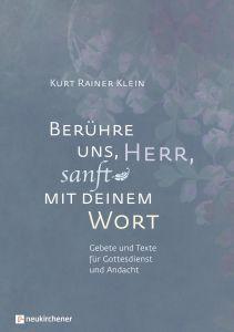 Berühre uns, Herr, sanft mit deinem Wort Klein, Kurt Rainer 9783761566688