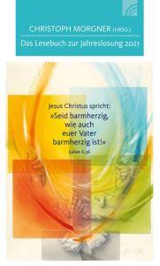 Jesus Christus spricht: 'Seid barmherzig, wie auch euer Vater barmherzig ist!' Lukas 6,36 Christoph Morgner 9783765507540