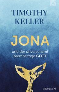 Jona und der unverschämt barmherzige Gott Keller, Timothy 9783765507601
