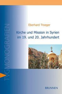 9783765595769 Kirche und Mission in Syrien im 19. und 20. Jahrhundert
