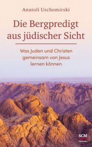 Die Bergpredigt aus jüdischer Sicht Uschomirski, Anatoli 9783775160001