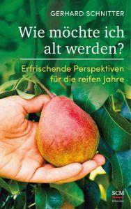 Wie möchte ich alt werden? Schnitter, Gerhard 9783775160087