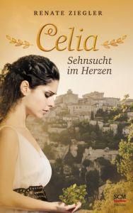 Celia - Sehnsucht im Herzen Ziegler, Renate 9783775160094