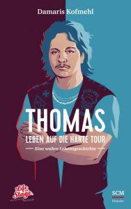 Thomas - Leben auf die harte Tour Kofmehl, Damaris 9783775160117