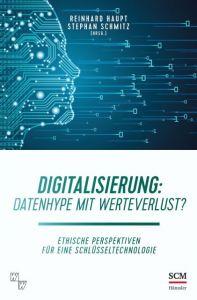 Digitalisierung: Datenhype mit Werteverlust? Reinhard Haupt/Stephan Schmitz 9783775160407