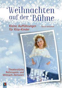 Weihnachten auf der Bühne - Kleine Aufführungen für Kita-Kinder Gottschalk, Sabine 9783834642073