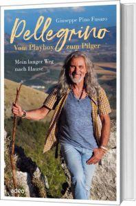 9783863342227 Pellegrino - Vom Playboy zum Pilger : Mein langer Weg nach Hause
