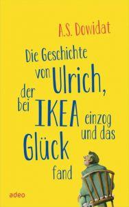 Die Geschichte von Ulrich, der bei Ikea einzog und das Glück fand Dowidat, A S 9783863342777