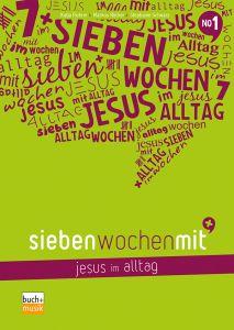 Sieben Wochen mit Jesus im Alltag