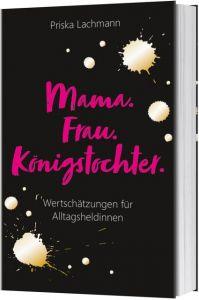 Mama, Frau, Königstochter Lachmann, Priska 9783957346766