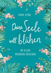 Deine Seele will blühen König, Dania 9783957346971