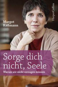 Sorge dich nicht, Seele Käßmann, Margot 9783959673167