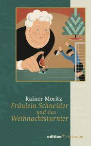 Fräulein Schneider und das Weihnachtsturnier Moritz, Rainer 9783960382553