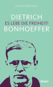 Dietrich Bonhoeffer - Es lebe die Freiheit! Ellermeier, Barbara 9783963401190