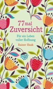77 mal Zuversicht Haak, Rainer 9783963401459