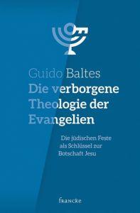 Cover Die verborgene Theologie der Evangelien : Die jüdischen Feste als Schlüssel zur Botschaft Jesu