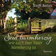 Seid barmherzig, wie auch euer Vater barmherzig ist Baltes, Steffi 9783963621697