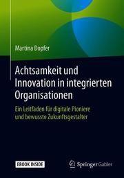 Achtsamkeit und Innovation in integrierten Organisationen Dopfer, Martina 9783658264819