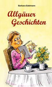 Allgäuer Geschichten Edelmann, Barbara 9783863890308
