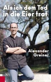 Als ich dem Tod in die Eier trat Greiner, Alexander 9783218011884