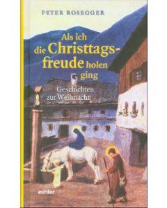 Als ich die Christtagsfreude holen ging Rosegger, Peter 9783429028237
