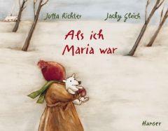 Als ich Maria war Richter, Jutta/Gleich, Jacky 9783446235915