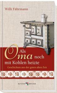 Als Oma noch mit Kohlen heizte Fährmann, Willi 9783766617156
