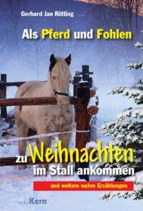 Als Pferd und Fohlen zu Weihnachten im Stall ankommen Rötting, Gerhard Jan 9783842920101