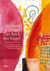 Andreas Felger - Das Buch der Engel Felger, Andreas 9783863340254