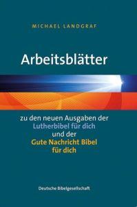 Arbeitsblätter zu den neuen Ausgaben der 'Lutherbibel für dich' und der 'Gute Nachricht Bibel für dich' Landgraf, Michael 9783438062307