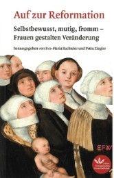 Auf zur Reformation Evangelische Frauen in Württemberg/Eva-Maria Bachteler/Petra Ziegler 9783945369272